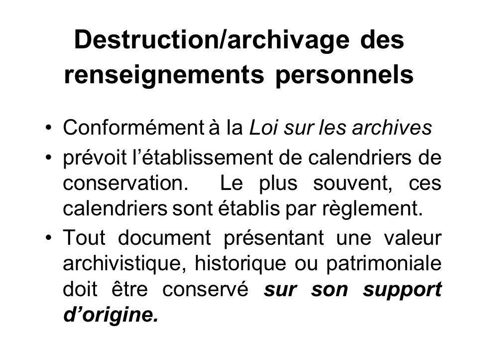 Destruction/archivage des renseignements personnels Conformément à la Loi sur les archives prévoit létablissement de calendriers de conservation.