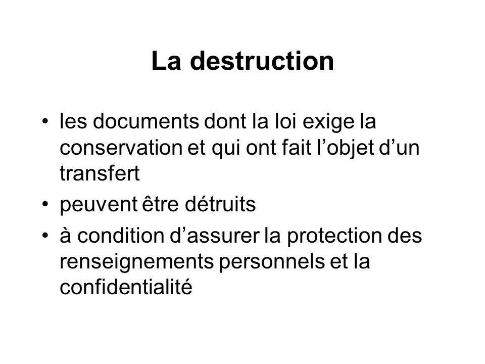 La destruction les documents dont la loi exige la conservation et qui ont fait lobjet dun transfert peuvent être détruits à condition dassurer la protection des renseignements personnels et la confidentialité
