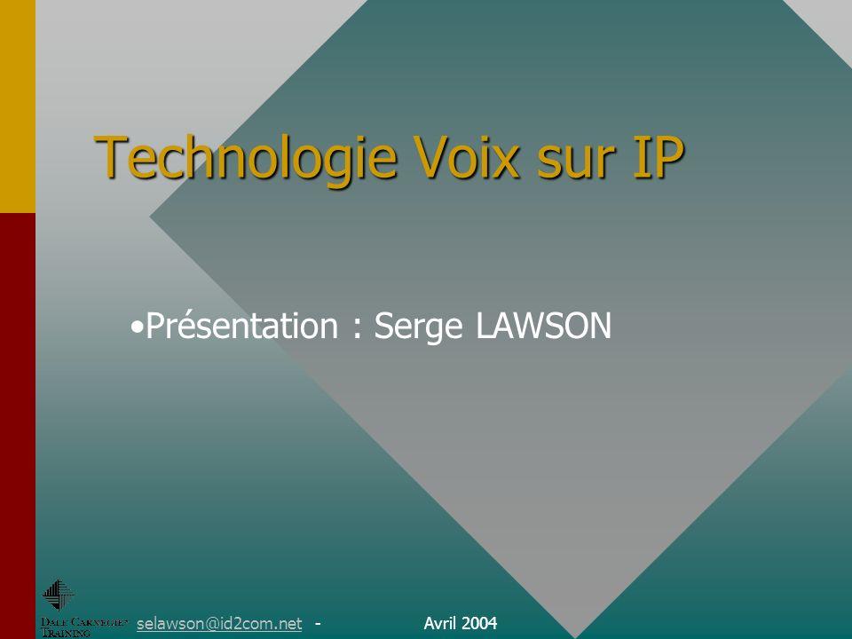 Technologie Voix sur IP selawson@id2com.netselawson@id2com.net - Avril 2004 Présentation : Serge LAWSON