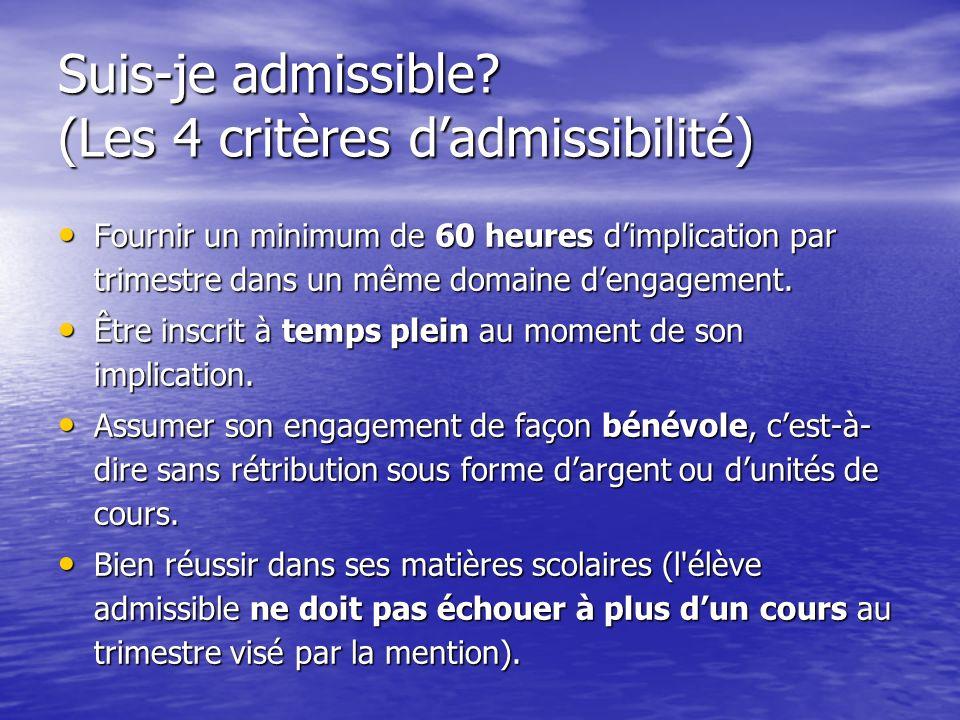 Suis-je admissible? (Les 4 critères dadmissibilité) Fournir un minimum de 60 heures dimplication par trimestre dans un même domaine dengagement. Fourn