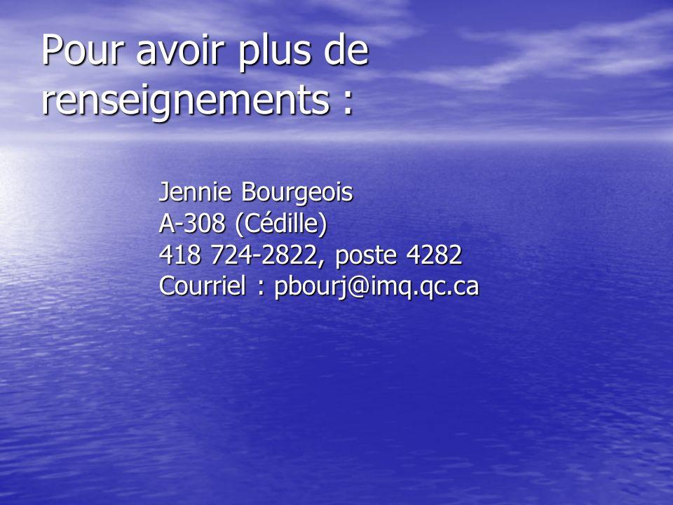 Pour avoir plus de renseignements : Jennie Bourgeois A-308 (Cédille) 418 724-2822, poste 4282 Courriel : pbourj@imq.qc.ca