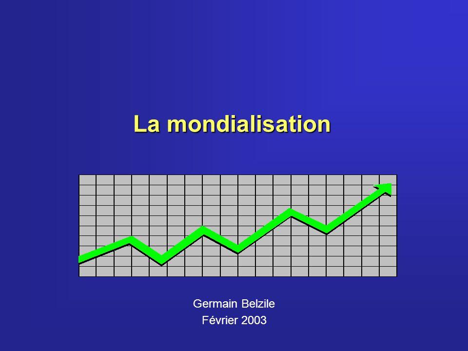La mondialisation Germain Belzile Février 2003