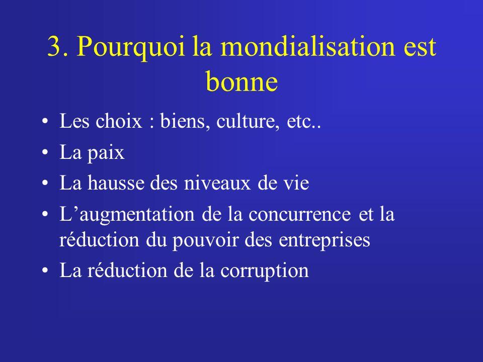 3.Pourquoi la mondialisation est bonne Les choix : biens, culture, etc..