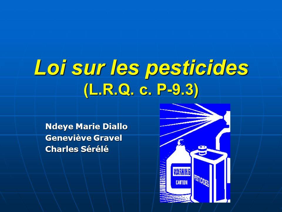 Loi sur les pesticides Application de la loi 1987 à 2003 À la lumière des articles 11, 12 et 13, il est clair que la loi ne pouvait trouver sa pleine application avant 2003 avec lentrée en vigueur du Code de gestion des pesticides doù le peu de jurisprudence rattaché à cette loi.