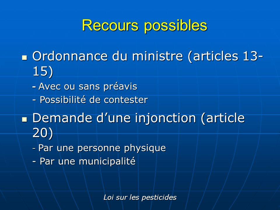 Loi sur les pesticides Ordonnance du ministre (articles 13- 15) Ordonnance du ministre (articles 13- 15) - Avec ou sans préavis - Possibilité de conte
