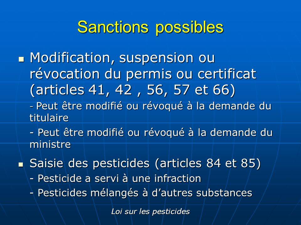 Loi sur les pesticides Sanctions possibles Modification, suspension ou révocation du permis ou certificat (articles 41, 42, 56, 57 et 66) Modification
