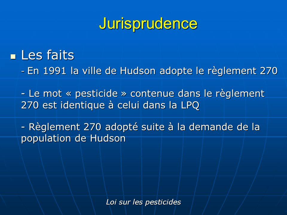 Loi sur les pesticides Jurisprudence Les faits Les faits - En 1991 la ville de Hudson adopte le règlement 270 - Le mot « pesticide » contenue dans le