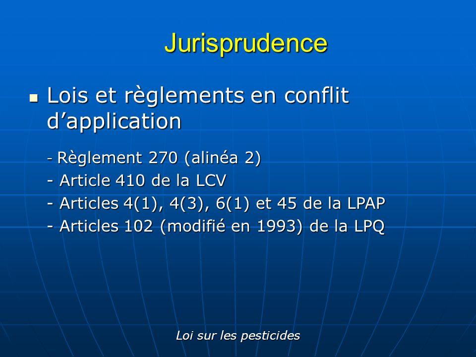 Loi sur les pesticides Jurisprudence Lois et règlements en conflit dapplication Lois et règlements en conflit dapplication - Règlement 270 (alinéa 2)