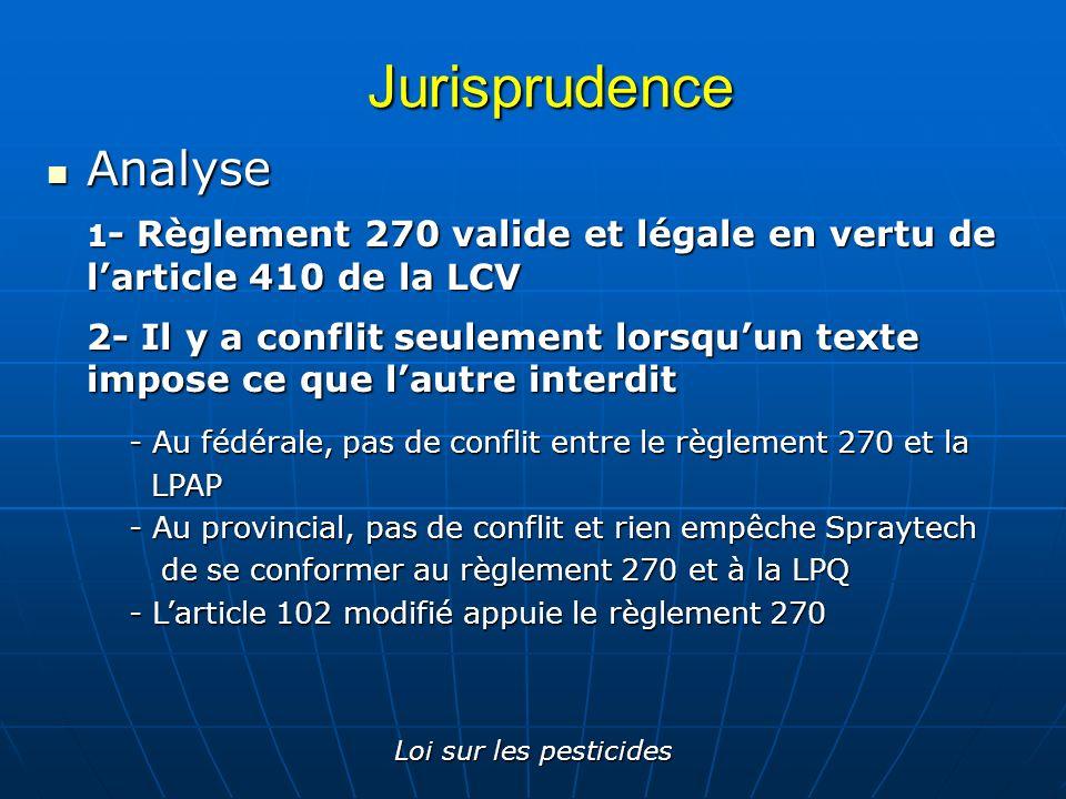 Loi sur les pesticides Jurisprudence Analyse Analyse 1 - Règlement 270 valide et légale en vertu de larticle 410 de la LCV 2- Il y a conflit seulement