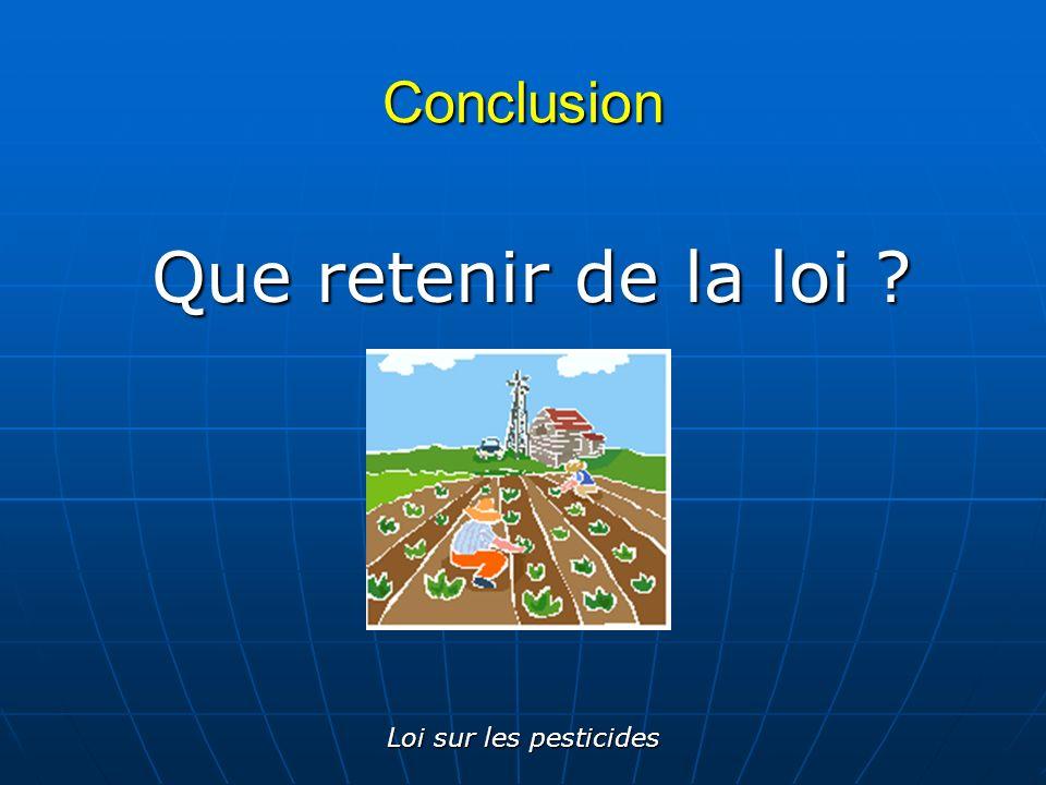 Loi sur les pesticides Conclusion Que retenir de la loi ?
