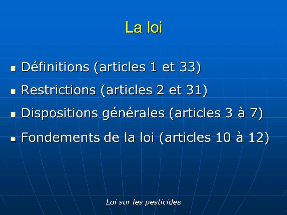 Loi sur les pesticides Fondements Article 10: Article 10: «Le présent chapitre s applique à toute activité relative à la distribution, à la vente, à l entreposage, au transport ou à l utilisation de tout pesticide, de tout contenant d un pesticide ou de tout équipement servant à l une de ces activités.»