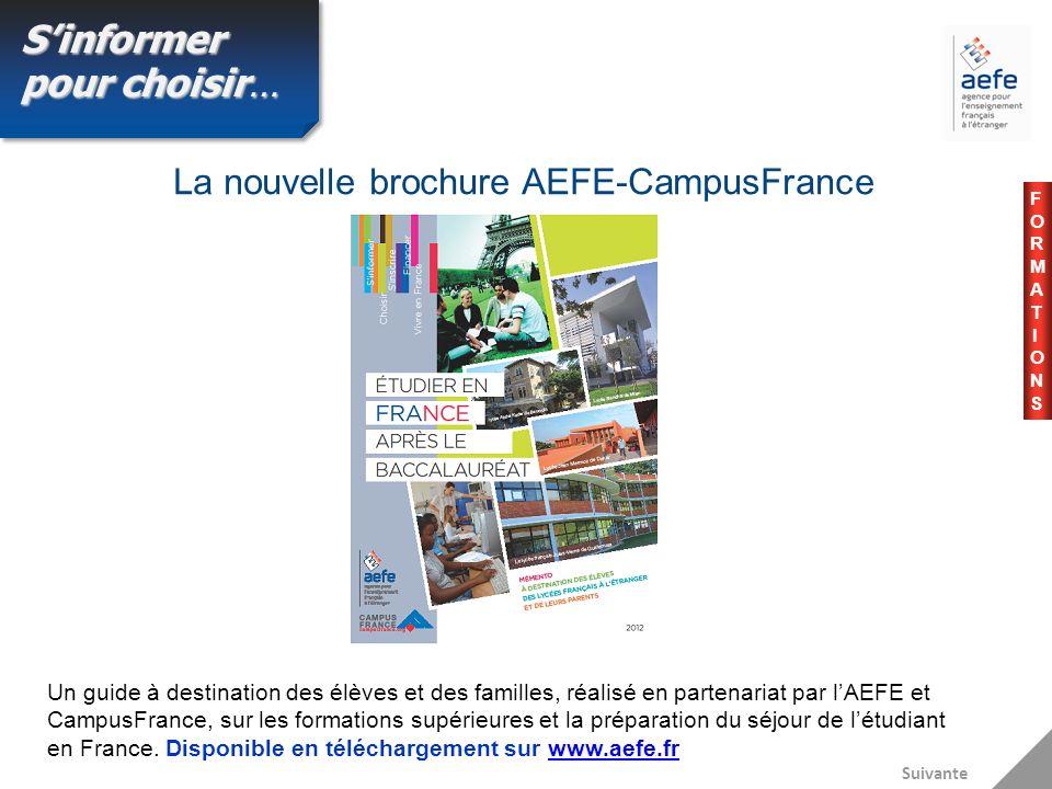La nouvelle brochure AEFE-CampusFrance Suivante Un guide à destination des élèves et des familles, réalisé en partenariat par lAEFE et CampusFrance, sur les formations supérieures et la préparation du séjour de létudiant en France.
