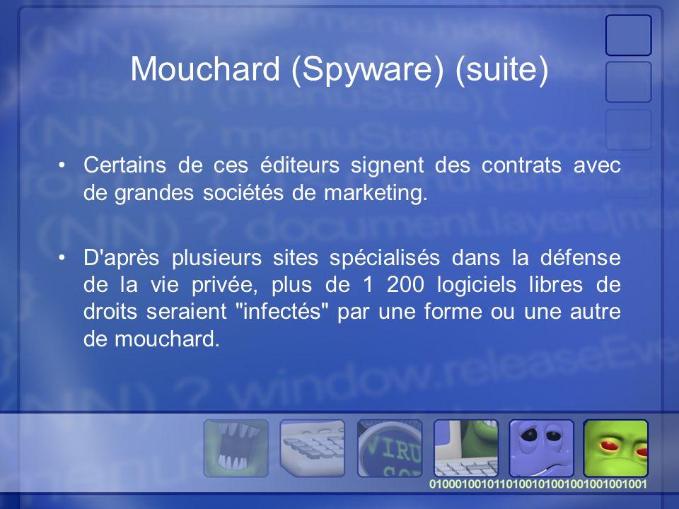 Mouchard (Spyware) (suite) Certains de ces éditeurs signent des contrats avec de grandes sociétés de marketing.