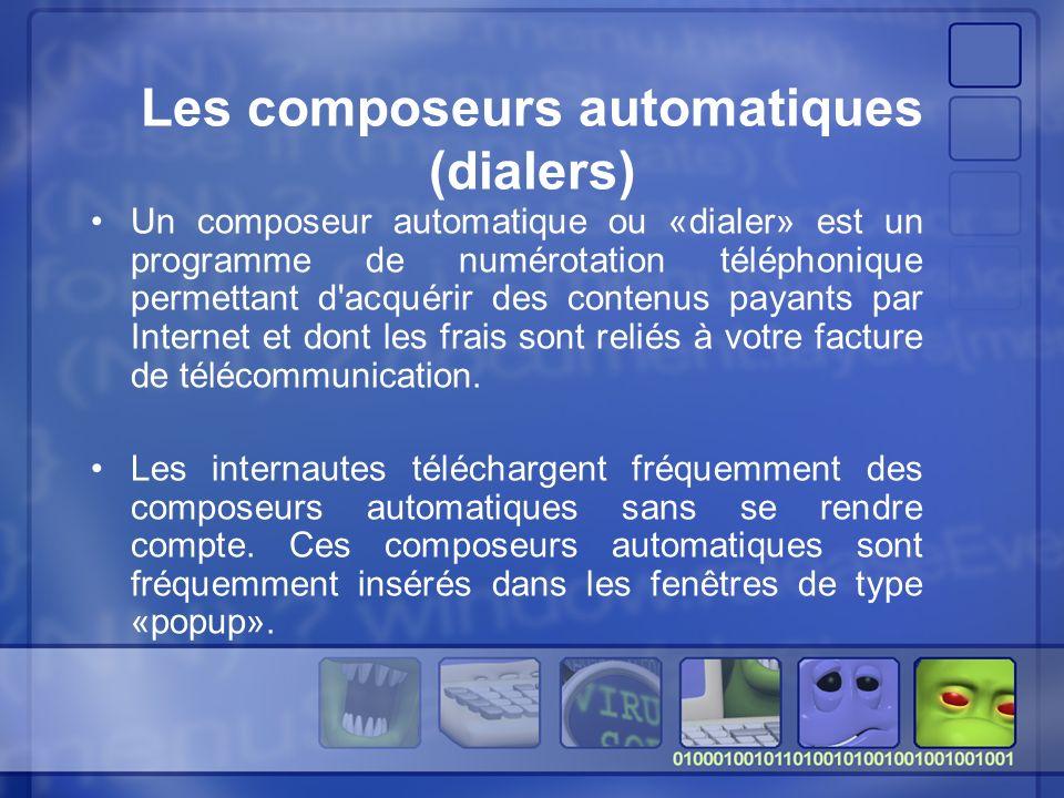Les composeurs automatiques (dialers) Un composeur automatique ou «dialer» est un programme de numérotation téléphonique permettant d acquérir des contenus payants par Internet et dont les frais sont reliés à votre facture de télécommunication.
