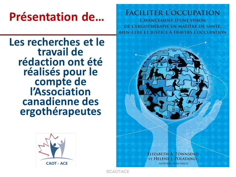 Présentation de… Les recherches et le travail de rédaction ont été réalisés pour le compte de lAssociation canadienne des ergothérapeutes ©CAOT/ACE