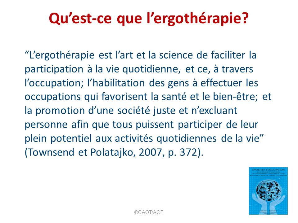 Quest-ce que lergothérapie? Lergothérapie est lart et la science de faciliter la participation à la vie quotidienne, et ce, à travers loccupation; lha