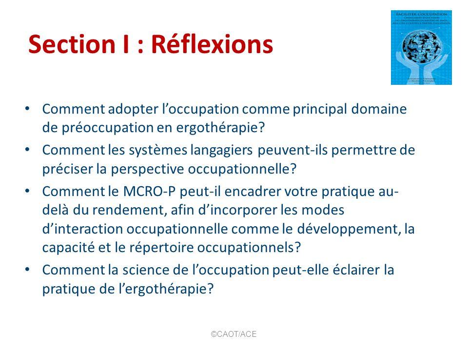 Section I : Réflexions Comment adopter loccupation comme principal domaine de préoccupation en ergothérapie? Comment les systèmes langagiers peuvent-i