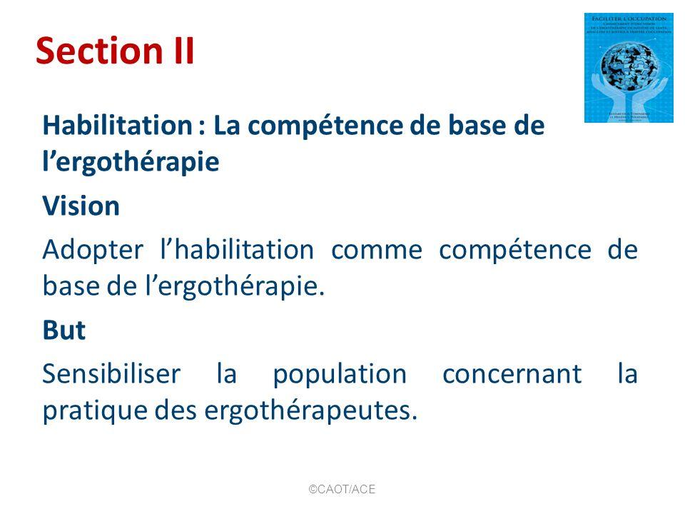Section II Habilitation : La compétence de base de lergothérapie Vision Adopter lhabilitation comme compétence de base de lergothérapie.