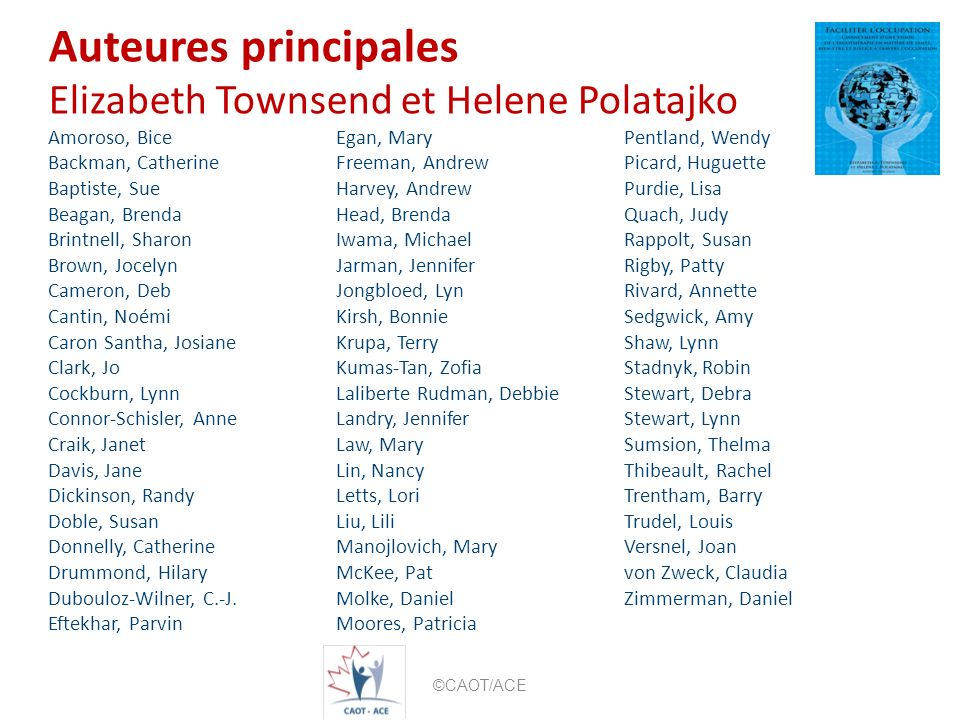 Auteures principales Elizabeth Townsend et Helene Polatajko Amoroso, BiceEgan, MaryPentland, Wendy Backman, Catherine Freeman, Andrew Picard, Huguette