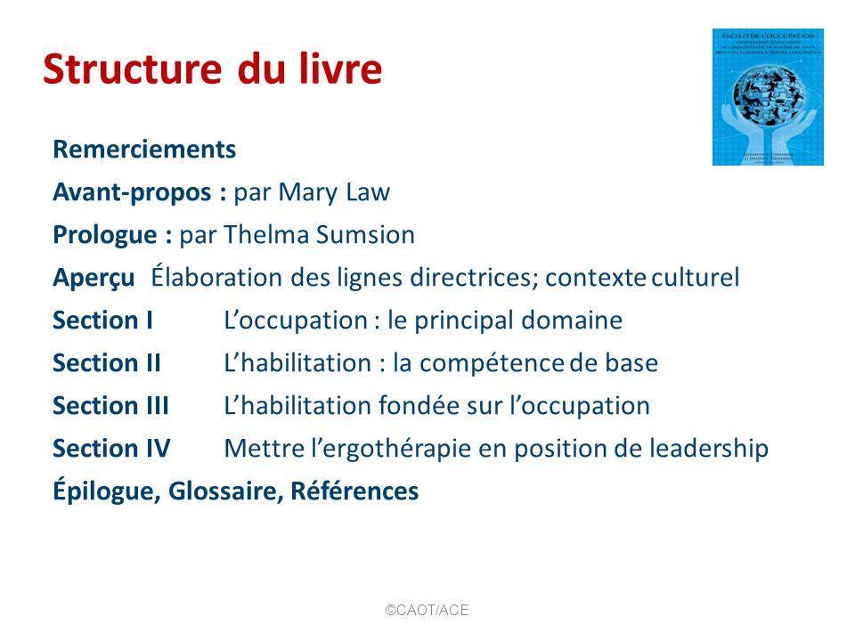 Structure du livre Remerciements Avant-propos : par Mary Law Prologue : par Thelma Sumsion Aperçu Élaboration des lignes directrices; contexte culture
