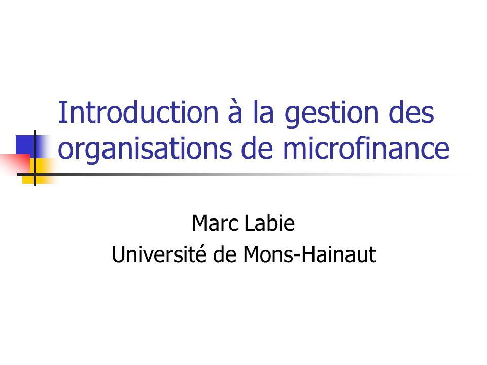 Introduction à la gestion des organisations de microfinance Marc Labie Université de Mons-Hainaut