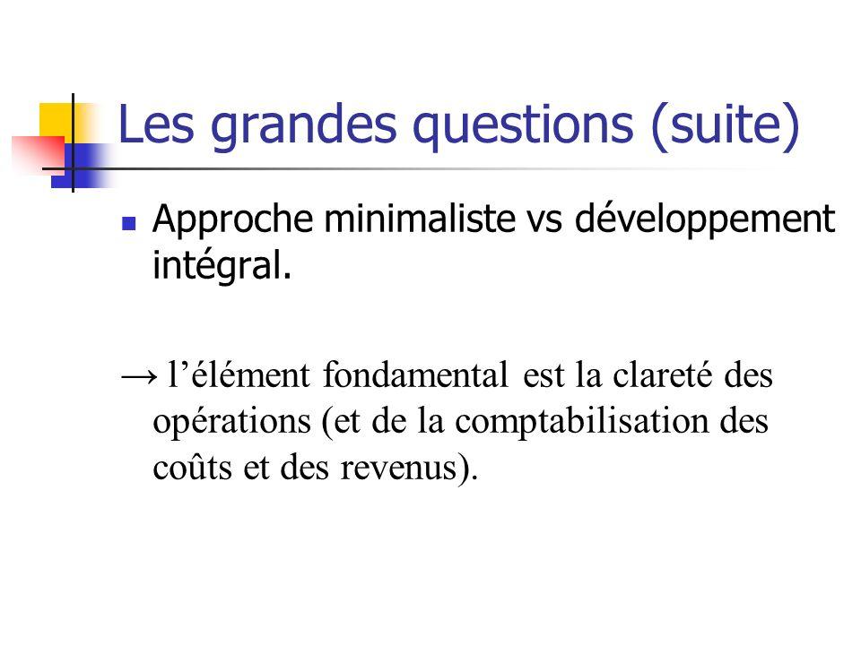 Les grandes questions (suite) Approche minimaliste vs développement intégral. lélément fondamental est la clareté des opérations (et de la comptabilis