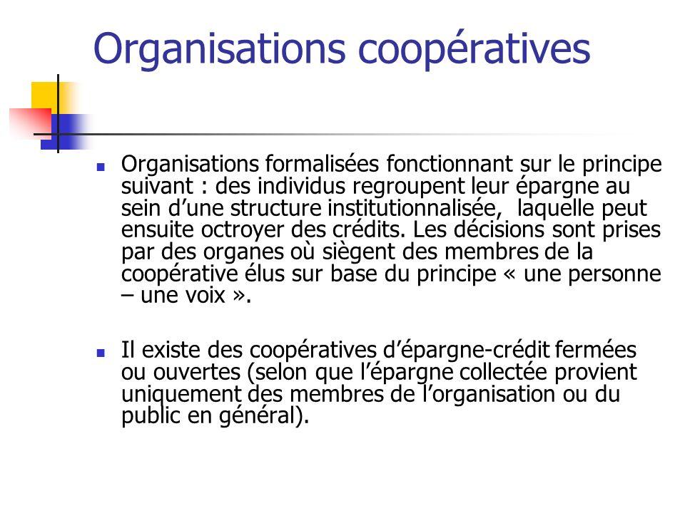 Organisations coopératives Organisations formalisées fonctionnant sur le principe suivant : des individus regroupent leur épargne au sein dune structu