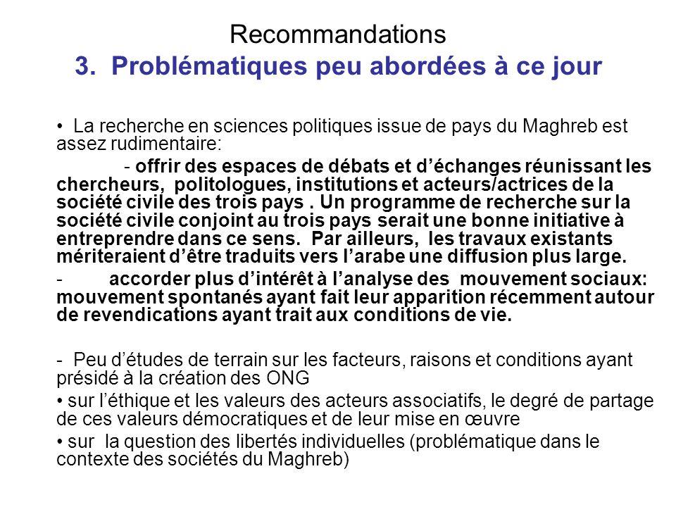Recommandations 3. Problématiques peu abordées à ce jour La recherche en sciences politiques issue de pays du Maghreb est assez rudimentaire: - offrir