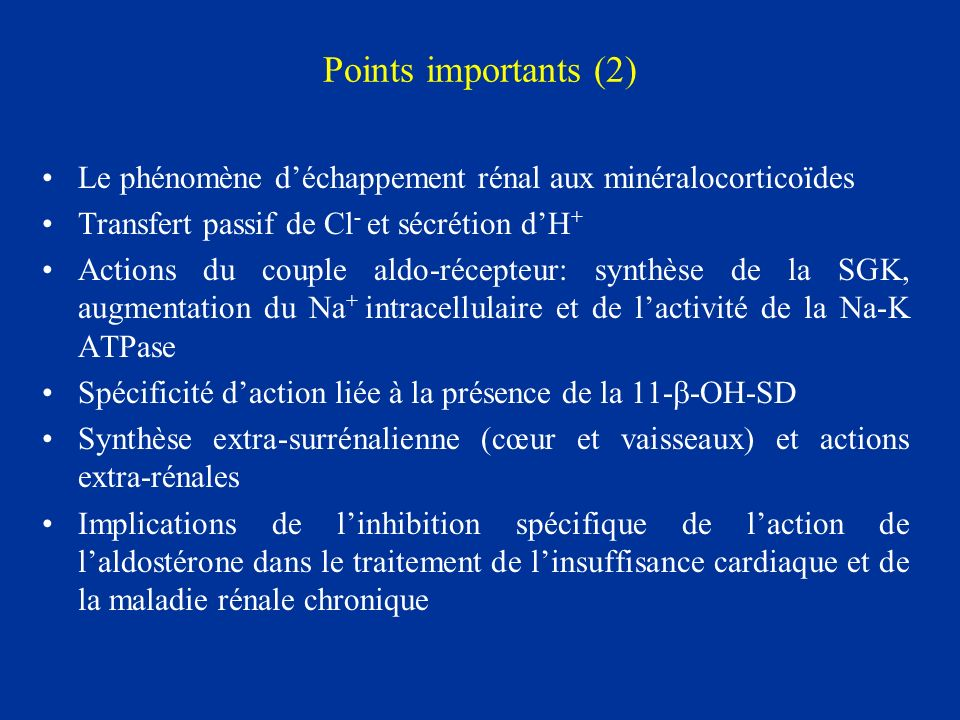 Points importants (2) Le phénomène déchappement rénal aux minéralocorticoïdes Transfert passif de Cl - et sécrétion dH + Actions du couple aldo-récept