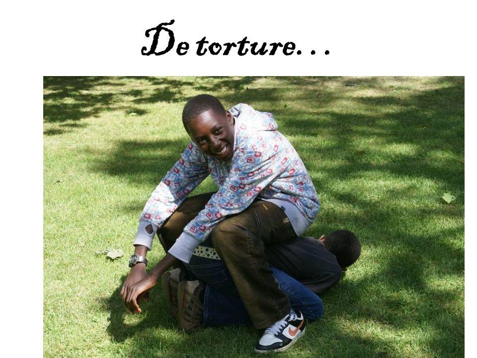De torture…