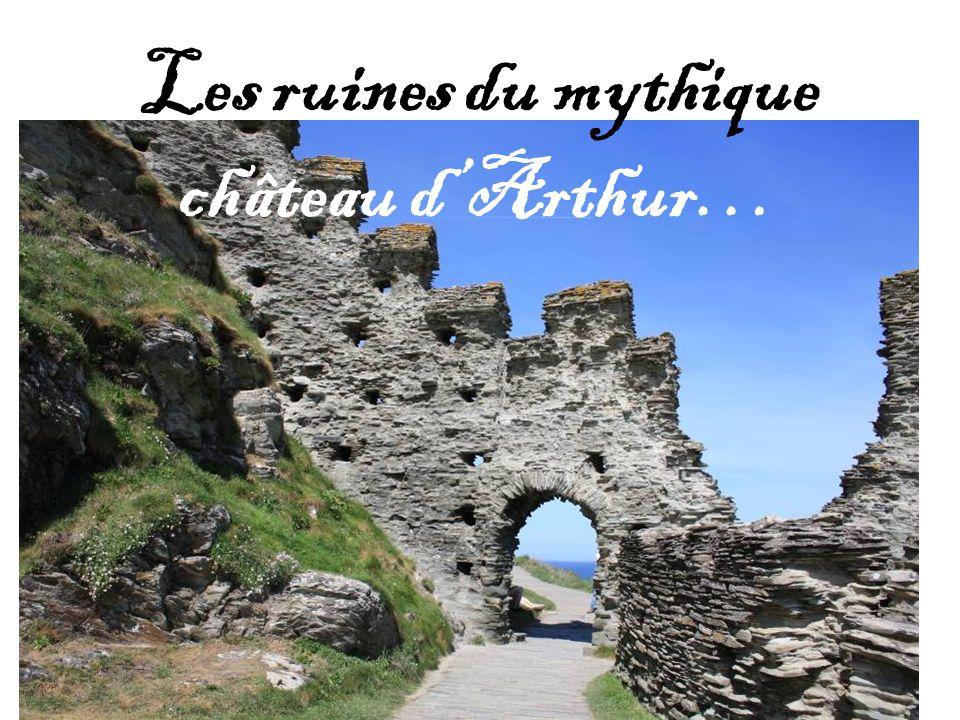 Les ruines du mythique château dArthur…