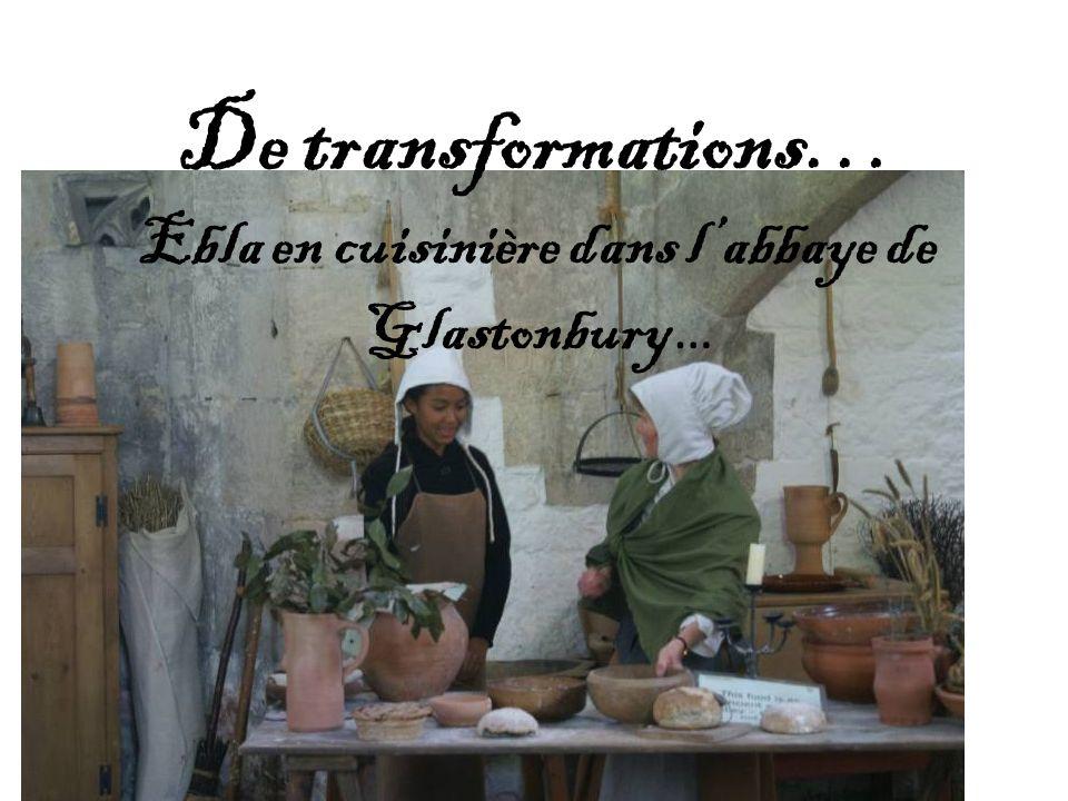 De transformations… Ebla en cuisinière dans labbaye de Glastonbury …