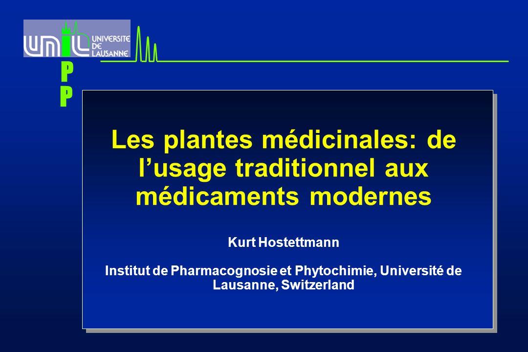 Les plantes médicinales: de lusage traditionnel aux médicaments modernes Kurt Hostettmann Institut de Pharmacognosie et Phytochimie, Université de Lausanne, Switzerland P P