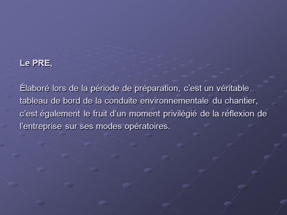 Le PRE, Élaboré lors de la période de préparation, cest un véritable tableau de bord de la conduite environnementale du chantier, cest également le fr