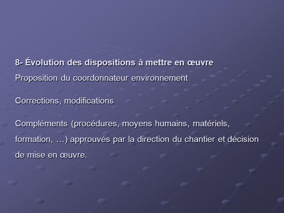 8- Évolution des dispositions à mettre en œuvre Proposition du coordonnateur environnement Corrections, modifications Compléments (procédures, moyens