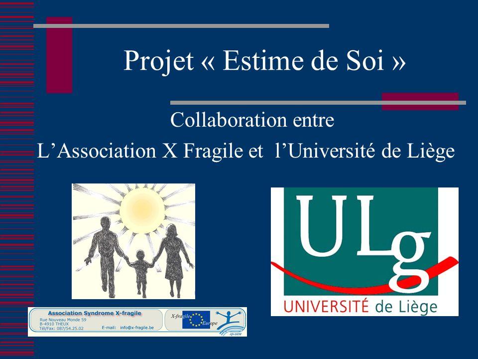 Projet « Estime de Soi » Collaboration entre LAssociation X Fragile et lUniversité de Liège