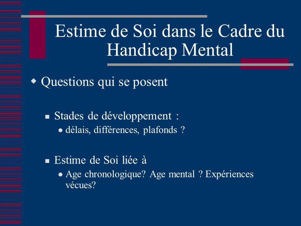 Estime de Soi dans le Cadre du Handicap Mental Questions qui se posent Stades de développement : délais, différences, plafonds .