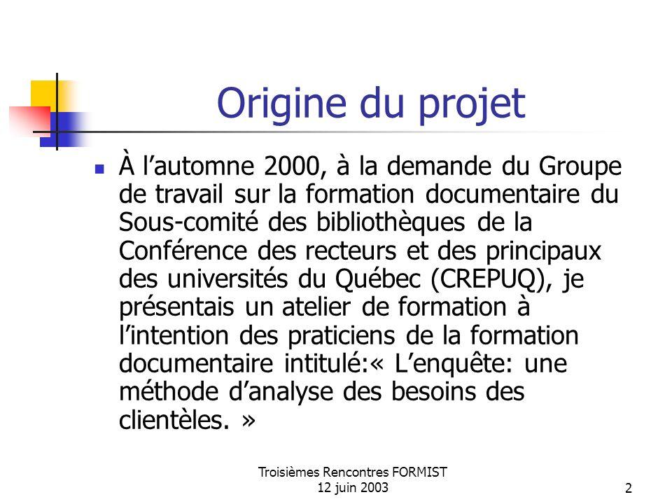 Troisièmes Rencontres FORMIST 12 juin 200313 Une approche conceptuelle en 5 thèmes ThèmesVariablesQuestions # Thème 5 Exploitation des résultats Type de références7 Bibliographie12 Évaluation de linformation (Internet) 20 Éthique21