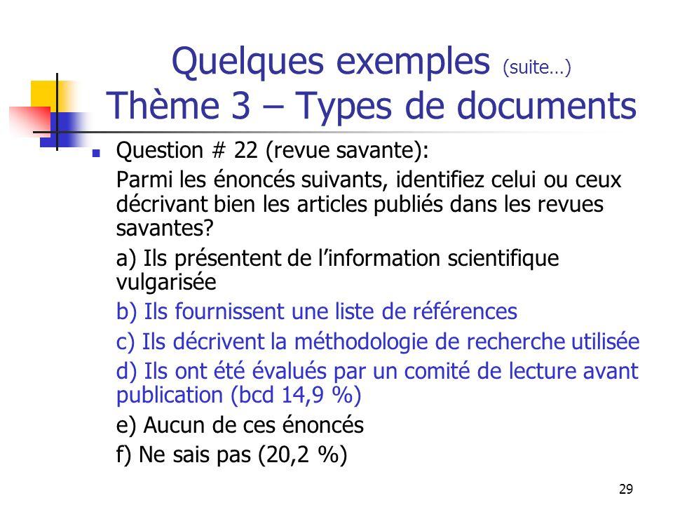 29 Quelques exemples (suite…) Thème 3 – Types de documents Question # 22 (revue savante): Parmi les énoncés suivants, identifiez celui ou ceux décrivant bien les articles publiés dans les revues savantes.