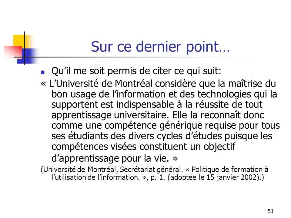 51 Sur ce dernier point… Quil me soit permis de citer ce qui suit: « LUniversité de Montréal considère que la maîtrise du bon usage de linformation et des technologies qui la supportent est indispensable à la réussite de tout apprentissage universitaire.