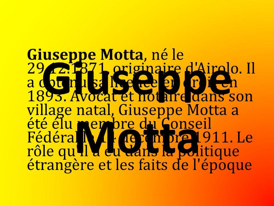 Giuseppe Motta Giuseppe Motta, né le 29.12.1871, originaire d Airolo.