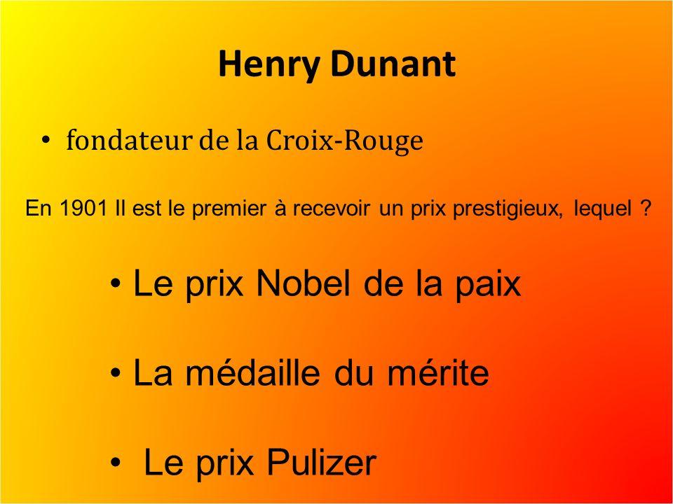 Henry Dunant fondateur de la Croix-Rouge En 1901 Il est le premier à recevoir un prix prestigieux, lequel .