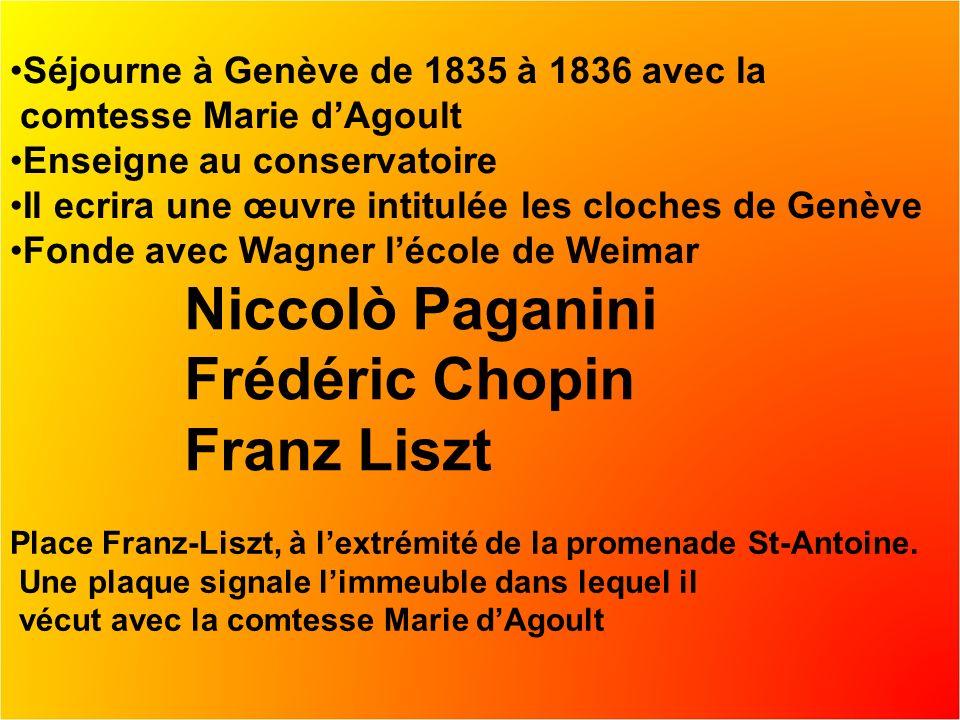 Séjourne à Genève de 1835 à 1836 avec la comtesse Marie dAgoult Enseigne au conservatoire Il ecrira une œuvre intitulée les cloches de Genève Fonde avec Wagner lécole de Weimar Niccolò Paganini Frédéric Chopin Franz Liszt Place Franz-Liszt, à lextrémité de la promenade St-Antoine.