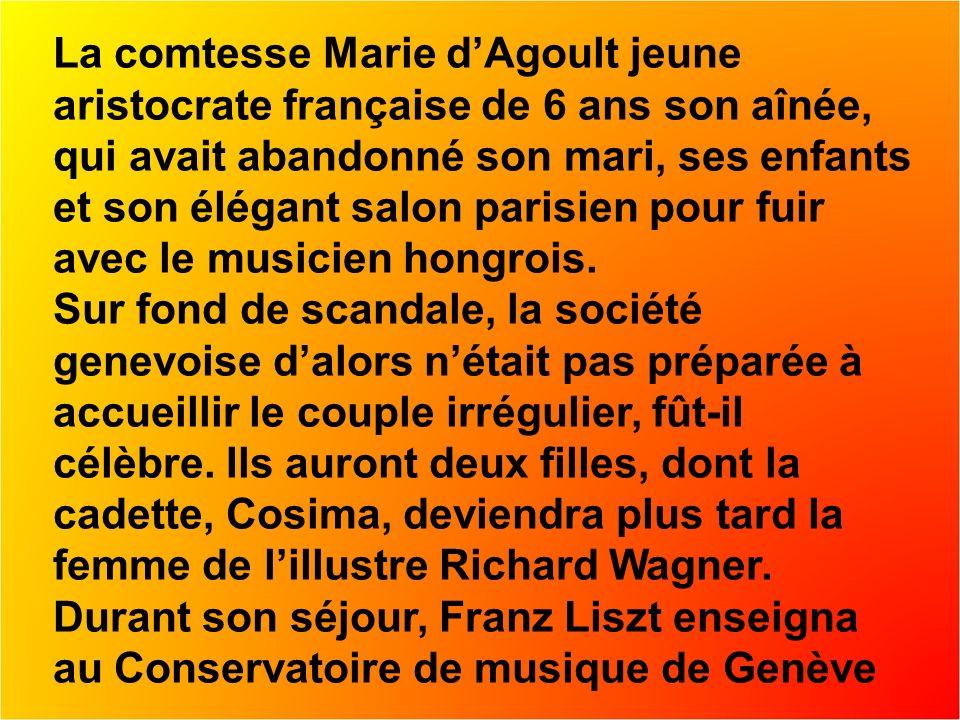 La comtesse Marie dAgoult jeune aristocrate française de 6 ans son aînée, qui avait abandonné son mari, ses enfants et son élégant salon parisien pour fuir avec le musicien hongrois.