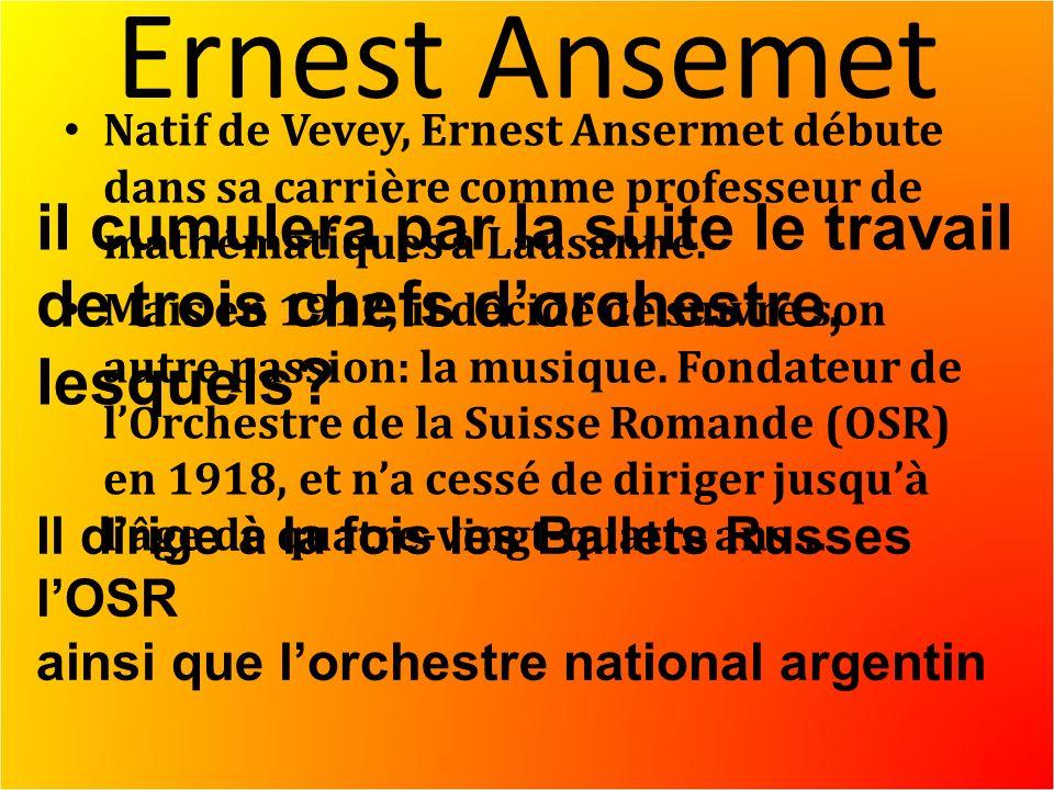 Ernest Ansemet Natif de Vevey, Ernest Ansermet débute dans sa carrière comme professeur de mathématiques à Lausanne.