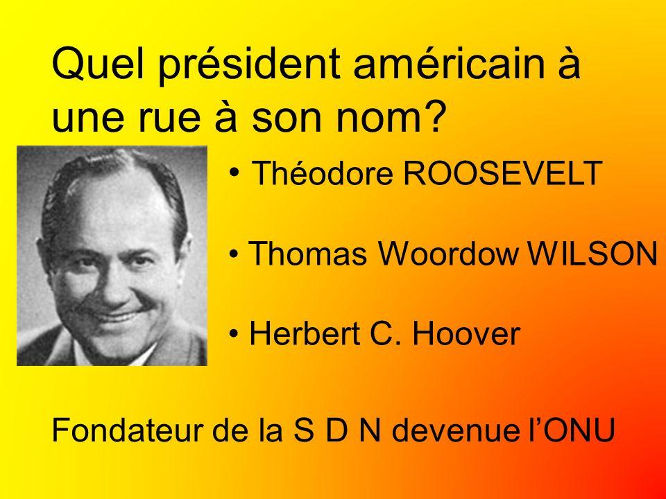 Quel président américain à une rue à son nom.Théodore ROOSEVELT Thomas Woordow WILSON Herbert C.