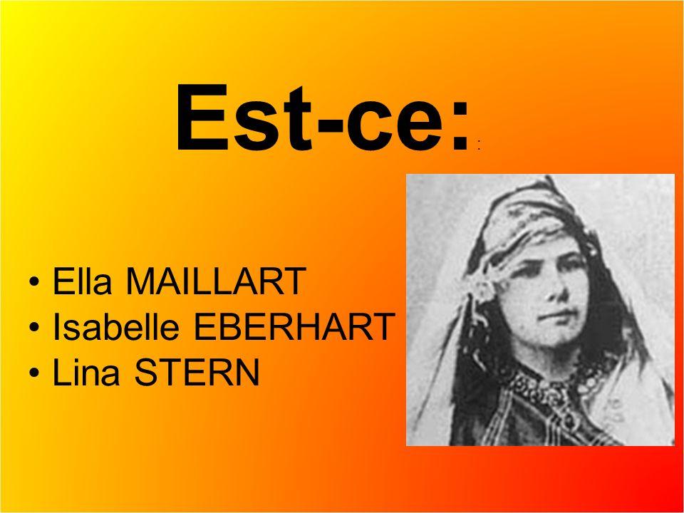 Est-ce: : Ella MAILLART Isabelle EBERHART Lina STERN