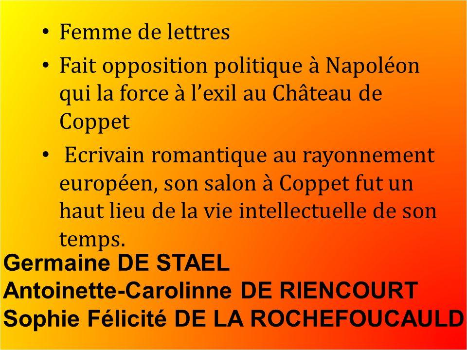 Femme de lettres Fait opposition politique à Napoléon qui la force à lexil au Château de Coppet Ecrivain romantique au rayonnement européen, son salon à Coppet fut un haut lieu de la vie intellectuelle de son temps.