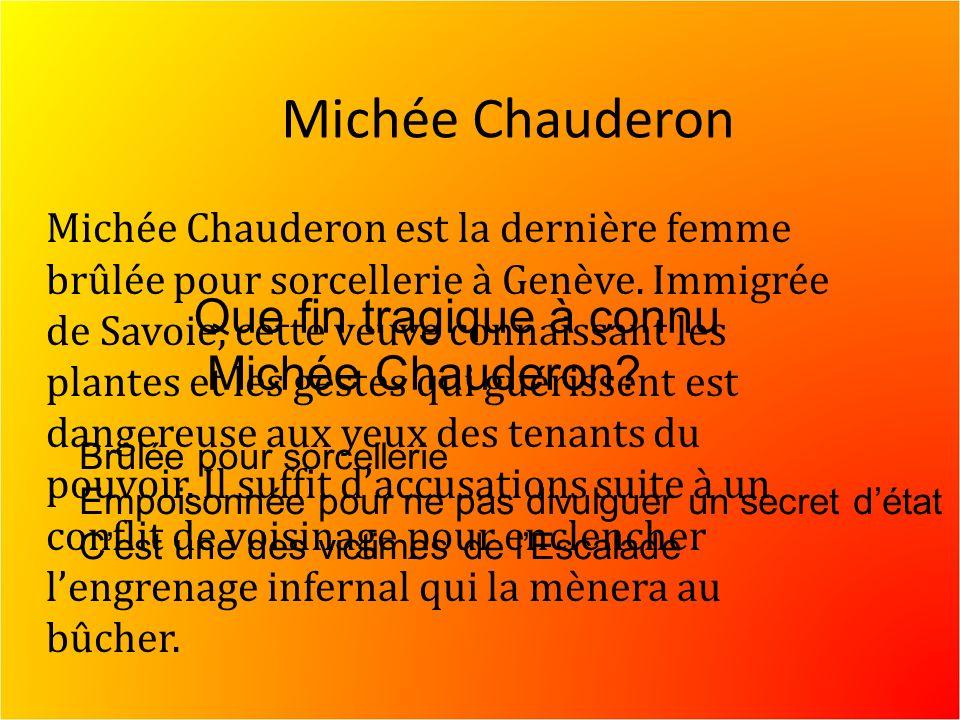 Michée Chauderon Michée Chauderon est la dernière femme brûlée pour sorcellerie à Genève.