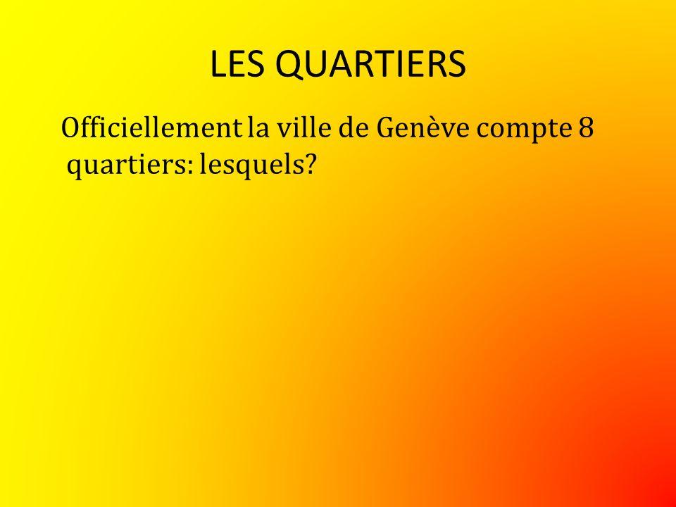 Officiellement la ville de Genève compte 8 quartiers: lesquels?